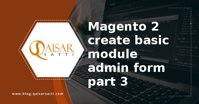 Magento 2 create basic module admin form part 3
