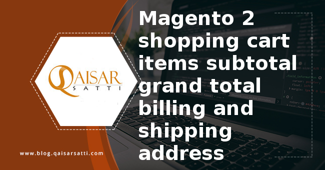Magento 2 shopping cart items subtotal grand total billing and shipping address